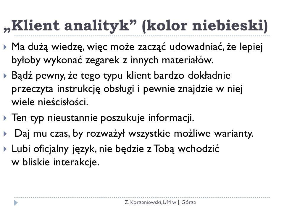 """""""Klient analityk (kolor niebieski)  Ma dużą wiedzę, więc może zacząć udowadniać, że lepiej byłoby wykonać zegarek z innych materiałów."""