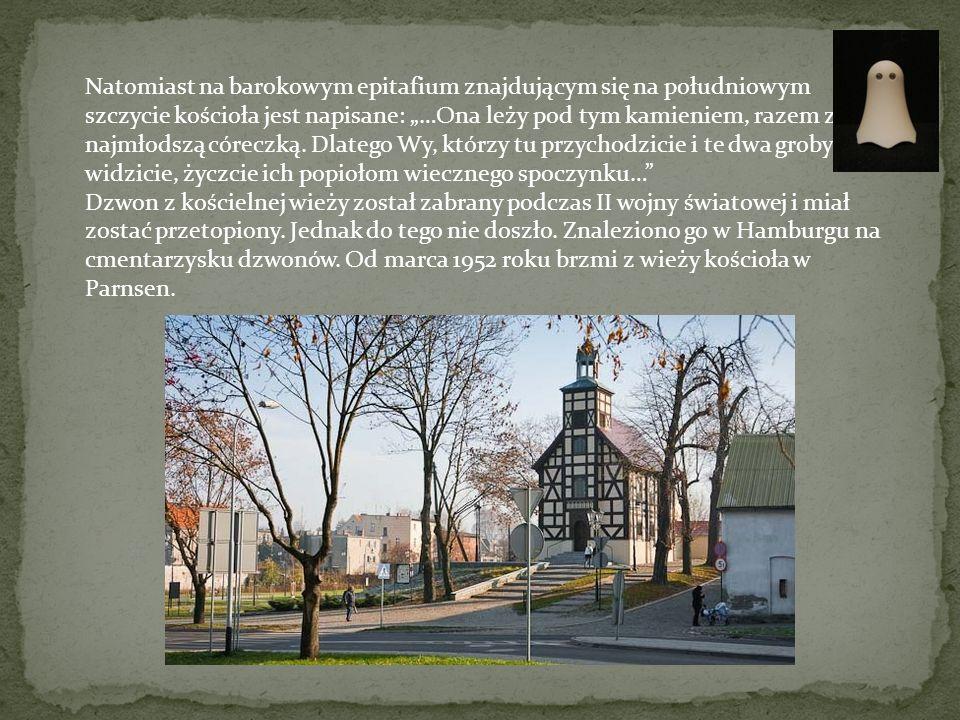 """Natomiast na barokowym epitafium znajdującym się na południowym szczycie kościoła jest napisane: """"…Ona leży pod tym kamieniem, razem z jej najmłodszą"""