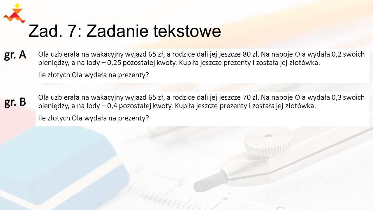 Zad.7: Zadanie tekstowe Ola uzbierała na wakacyjny wyjazd 65 zł, a rodzice dali jej jeszcze 80 zł.