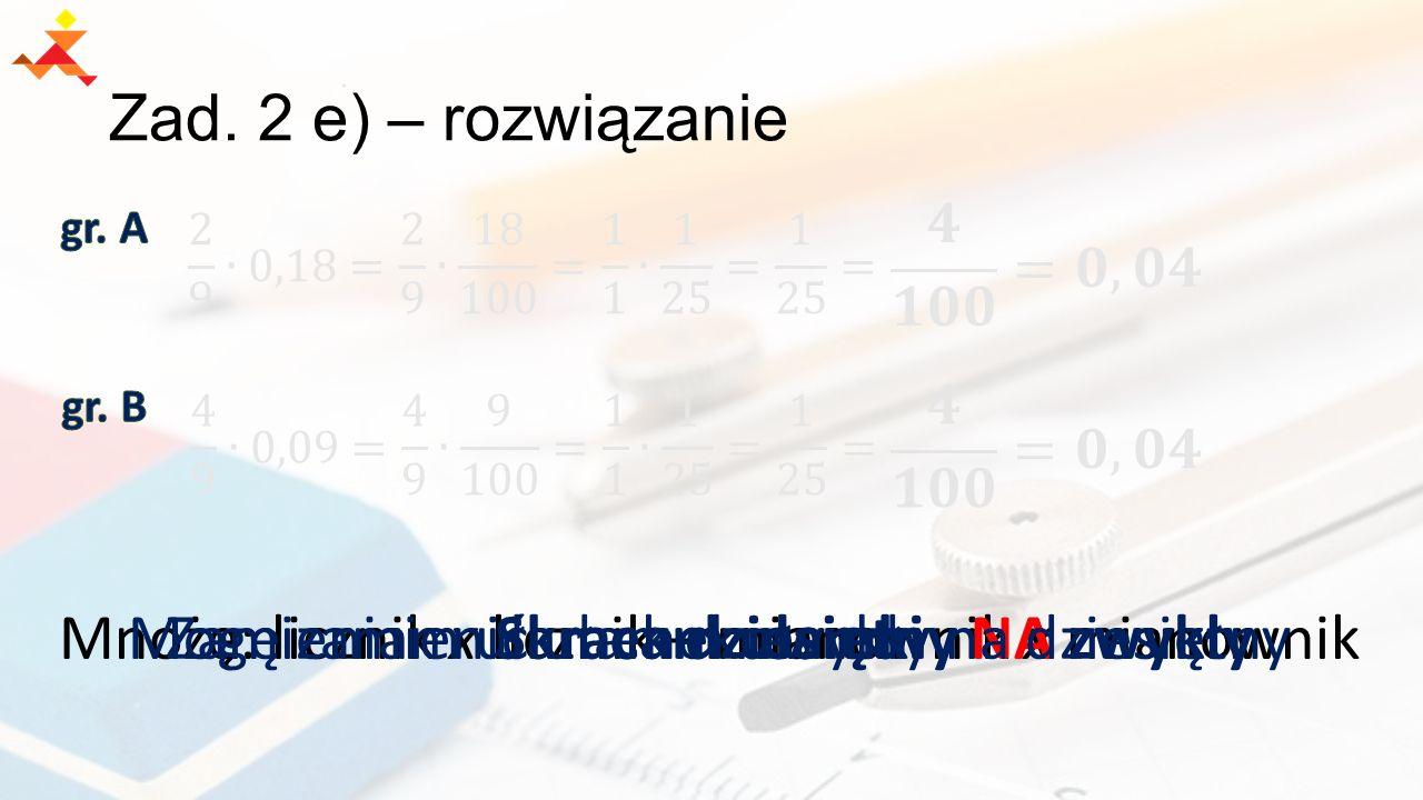 Mnożę: licznik x licznik – mianownik x mianownik Zad.