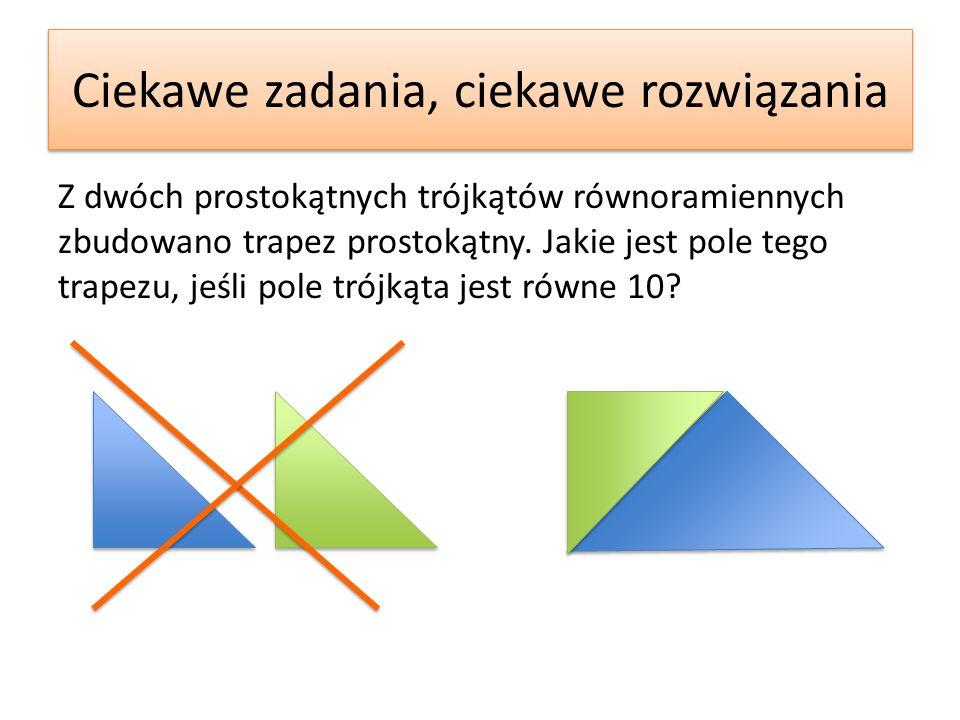 Z dwóch prostokątnych trójkątów równoramiennych zbudowano trapez prostokątny.