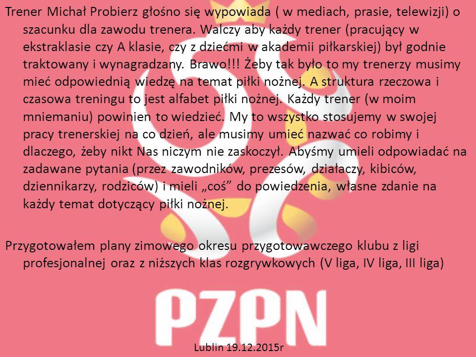Trener Michał Probierz głośno się wypowiada ( w mediach, prasie, telewizji) o szacunku dla zawodu trenera.