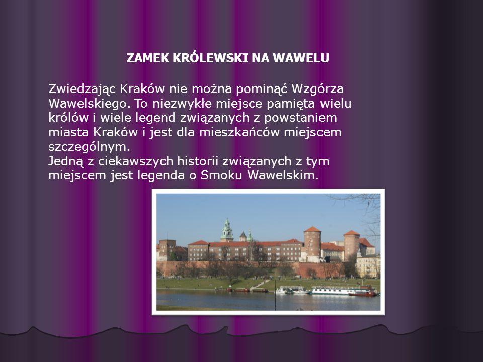 ZAMEK KRÓLEWSKI NA WAWELU Zwiedzając Kraków nie można pominąć Wzgórza Wawelskiego. To niezwykłe miejsce pamięta wielu królów i wiele legend związanych