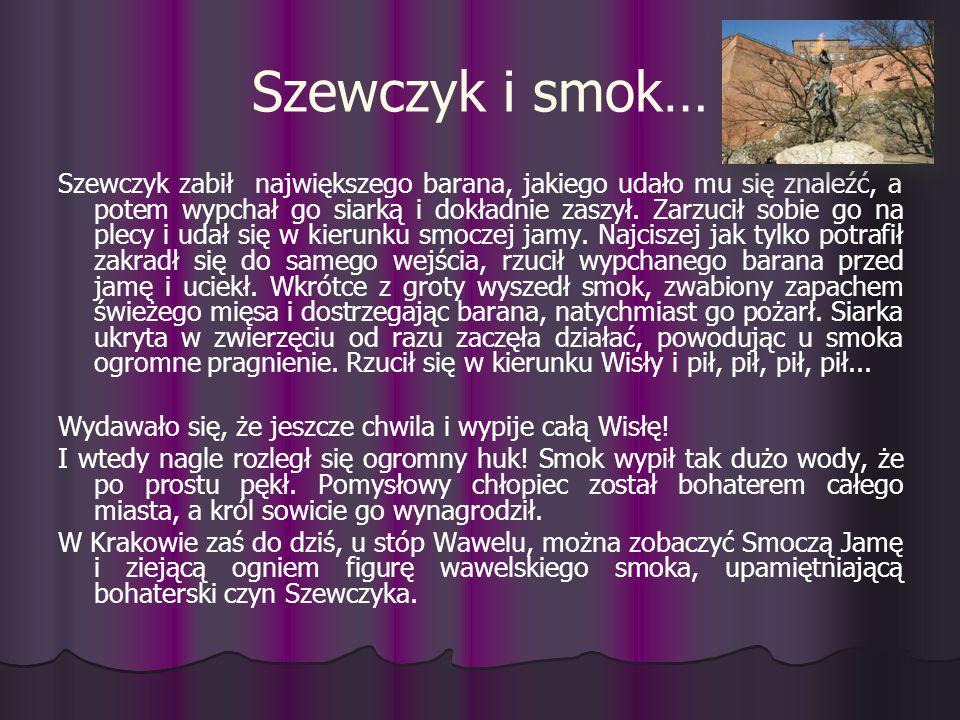 Szewczyk i smok… Szewczyk zabił największego barana, jakiego udało mu się znaleźć, a potem wypchał go siarką i dokładnie zaszył. Zarzucił sobie go na