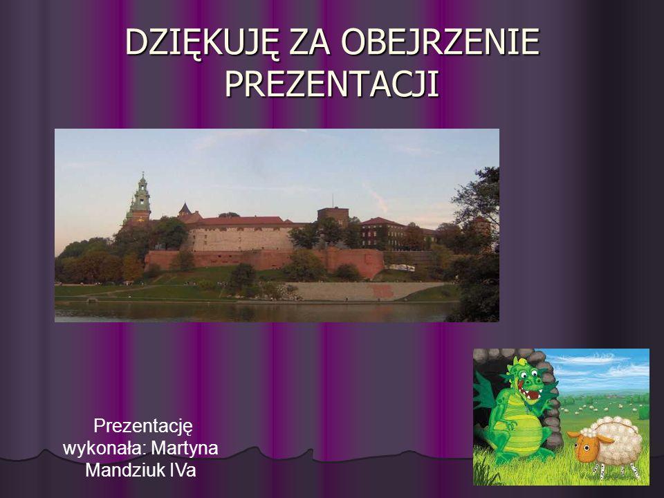 DZIĘKUJĘ ZA OBEJRZENIE PREZENTACJI Prezentację wykonała: Martyna Mandziuk IVa