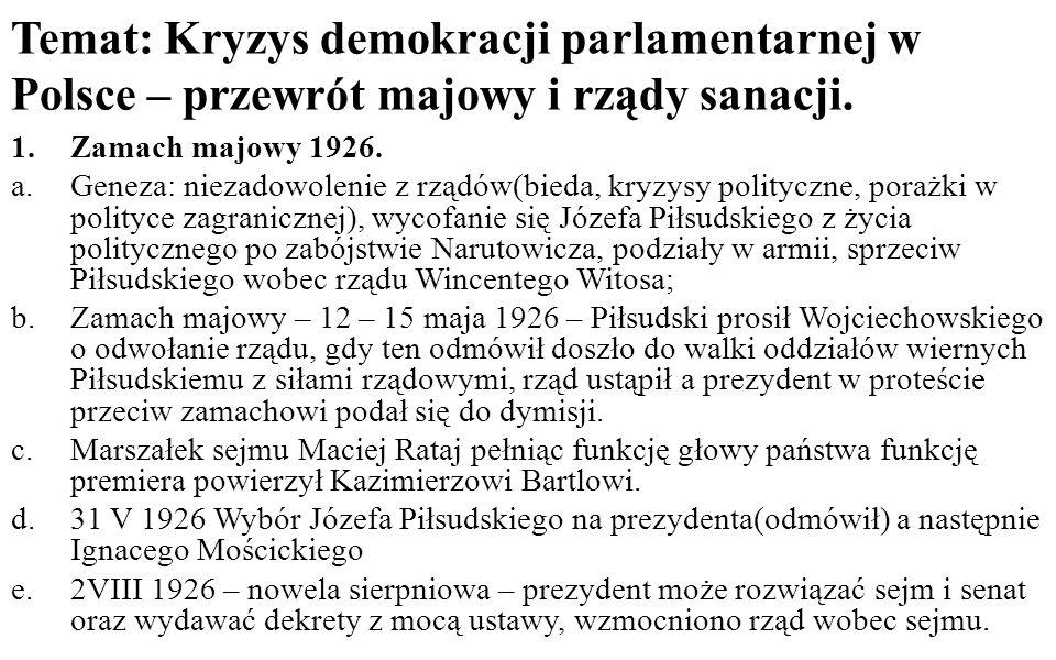 Temat: Kryzys demokracji parlamentarnej w Polsce – przewrót majowy i rządy sanacji. 1.Zamach majowy 1926. a.Geneza: niezadowolenie z rządów(bieda, kry