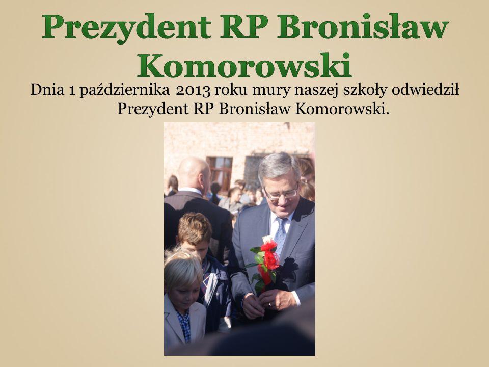 Dnia 1 października 2013 roku mury naszej szkoły odwiedził Prezydent RP Bronisław Komorowski.
