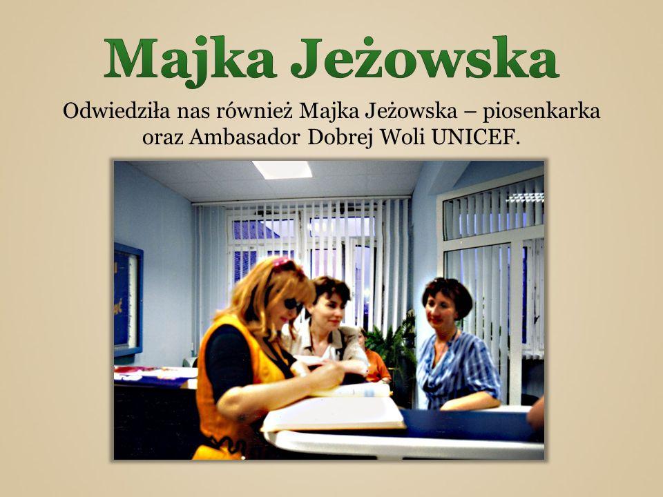 Odwiedziła nas również Majka Jeżowska – piosenkarka oraz Ambasador Dobrej Woli UNICEF.