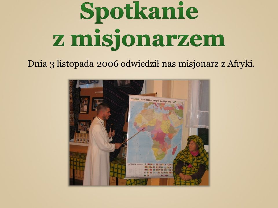 Dnia 3 listopada 2006 odwiedził nas misjonarz z Afryki.