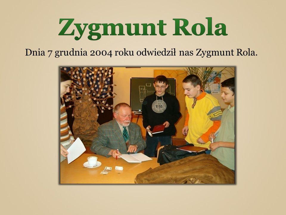 Dnia 7 grudnia 2004 roku odwiedził nas Zygmunt Rola.