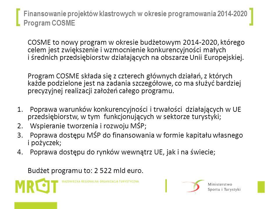 Finansowanie projektów klastrowych w okresie programowania 2014-2020 Program COSME COSME to nowy program w okresie budżetowym 2014-2020, którego celem