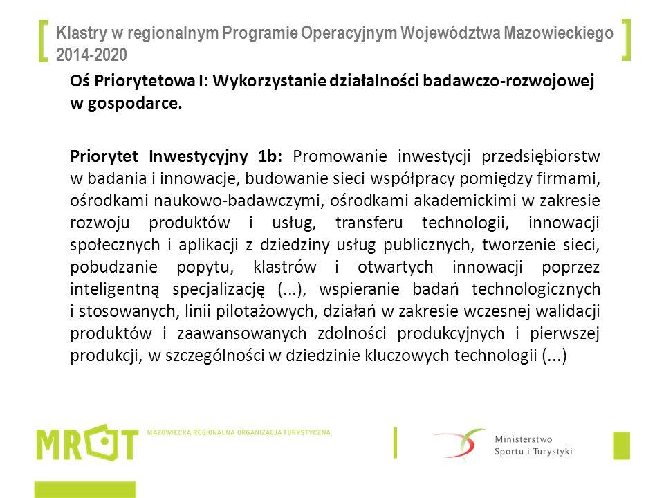 Klastry w regionalnym Programie Operacyjnym Województwa Mazowieckiego 2014-2020 Oś Priorytetowa I: Wykorzystanie działalności badawczo-rozwojowej w go