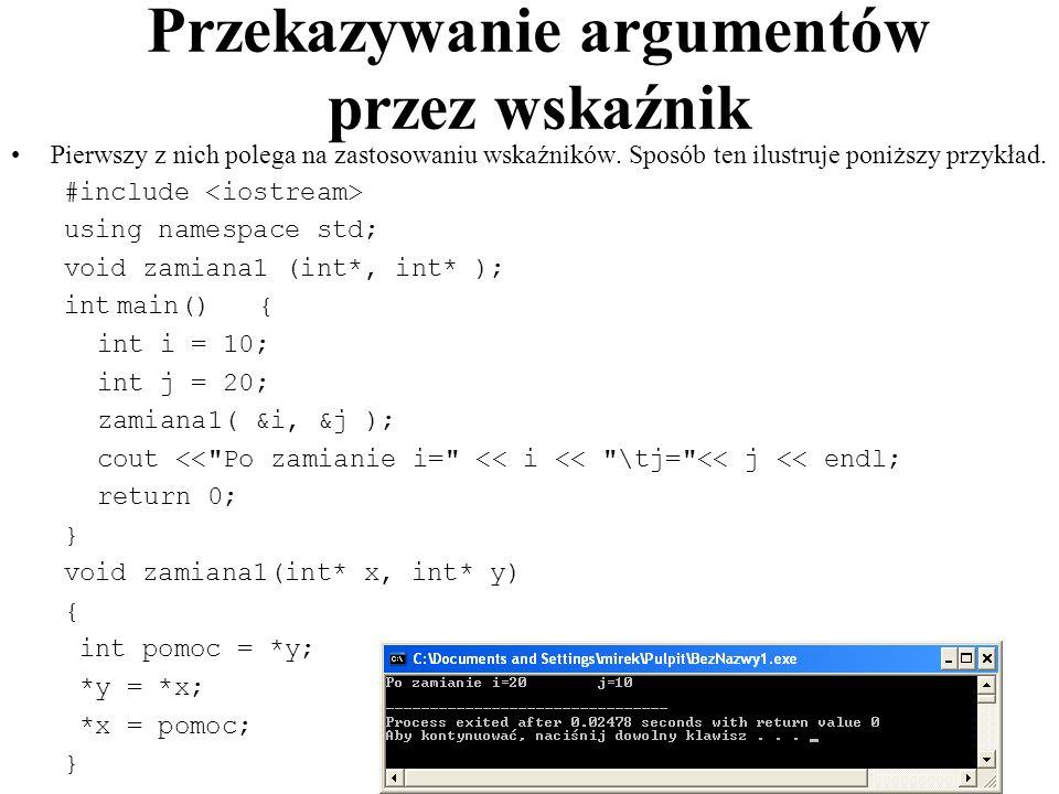 Przekazywanie argumentów przez wskaźnik Pierwszy z nich polega na zastosowaniu wskaźników. Sposób ten ilustruje poniższy przykład. #include using name