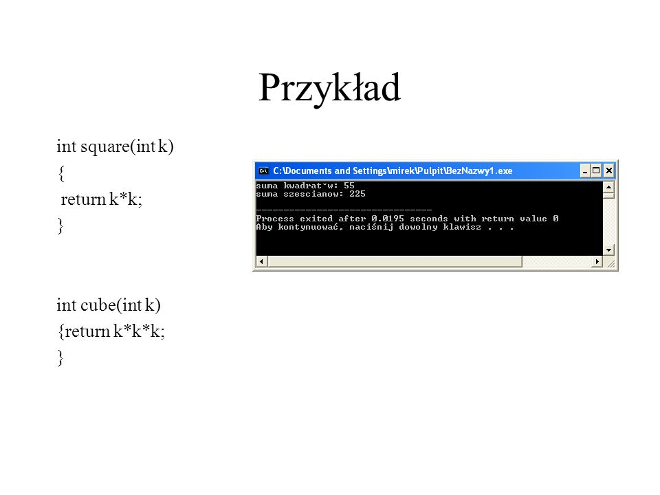 Przykład int square(int k) { return k*k; } int cube(int k) {return k*k*k; }