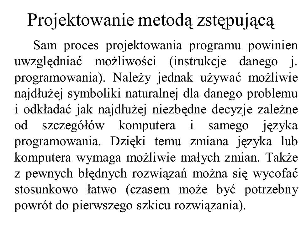 Projektowanie metodą zstępującą Sam proces projektowania programu powinien uwzględniać możliwości (instrukcje danego j. programowania). Należy jednak