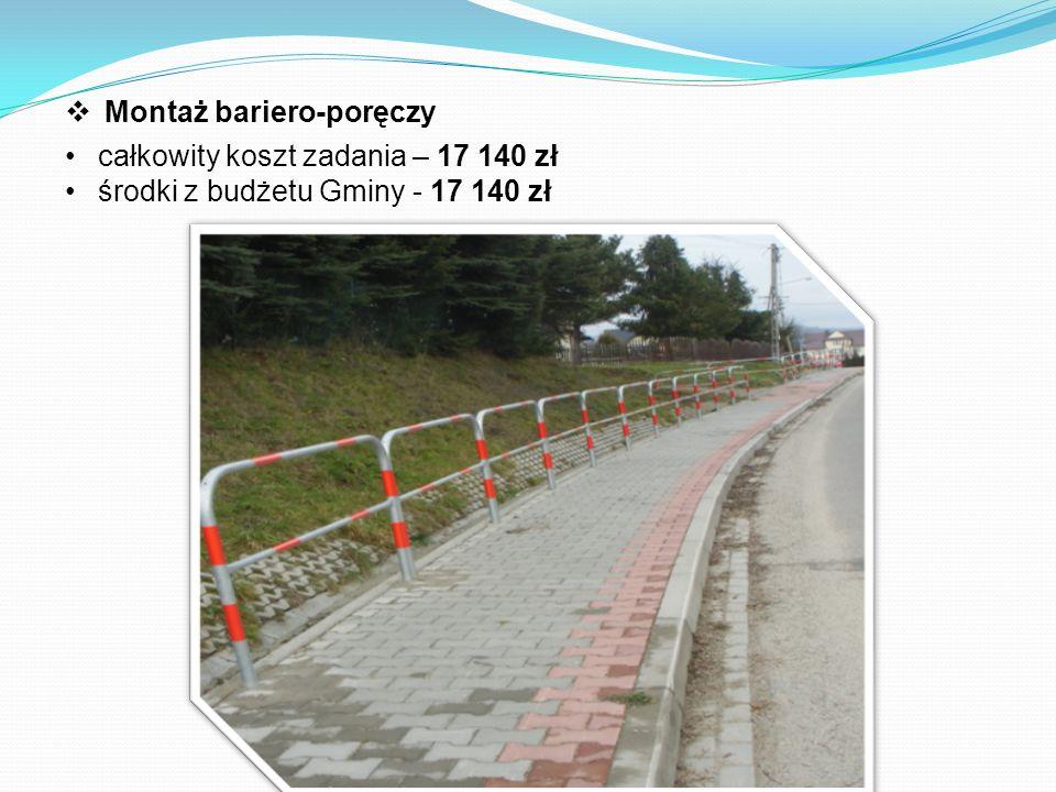  Montaż bariero-poręczy całkowity koszt zadania – 17 140 zł środki z budżetu Gminy - 17 140 zł
