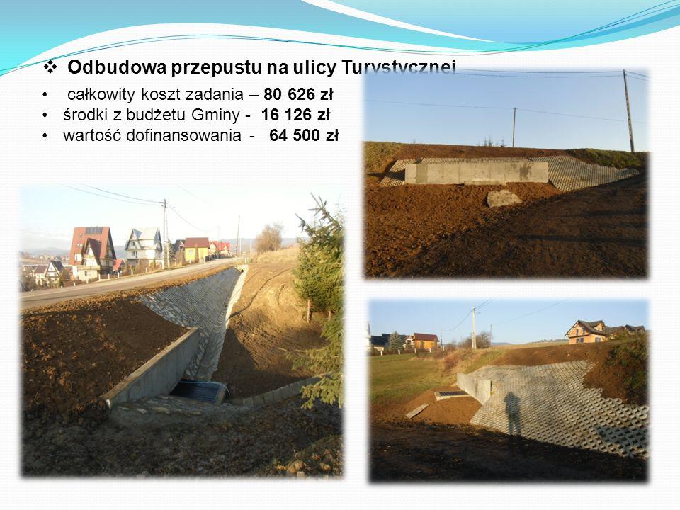  Odbudowa przepustu na ulicy Turystycznej całkowity koszt zadania – 80 626 zł środki z budżetu Gminy - 16 126 zł wartość dofinansowania - 64 500 zł