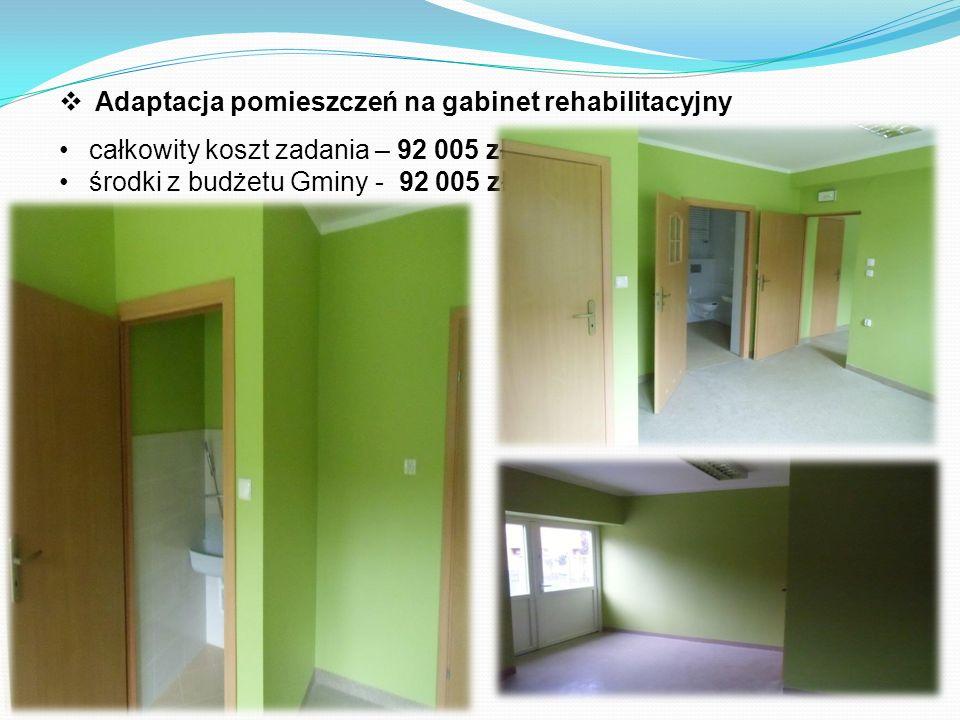  Adaptacja pomieszczeń na gabinet rehabilitacyjny całkowity koszt zadania – 92 005 zł środki z budżetu Gminy - 92 005 zł