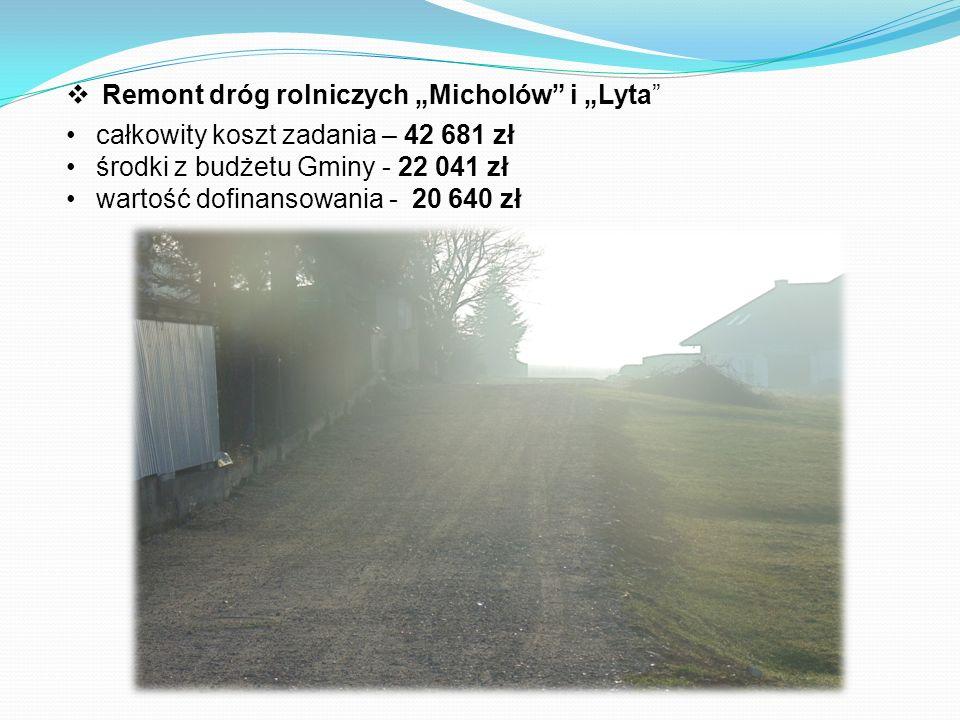 """ Remont dróg rolniczych """"Micholów i """"Lyta całkowity koszt zadania – 42 681 zł środki z budżetu Gminy - 22 041 zł wartość dofinansowania - 20 640 zł"""