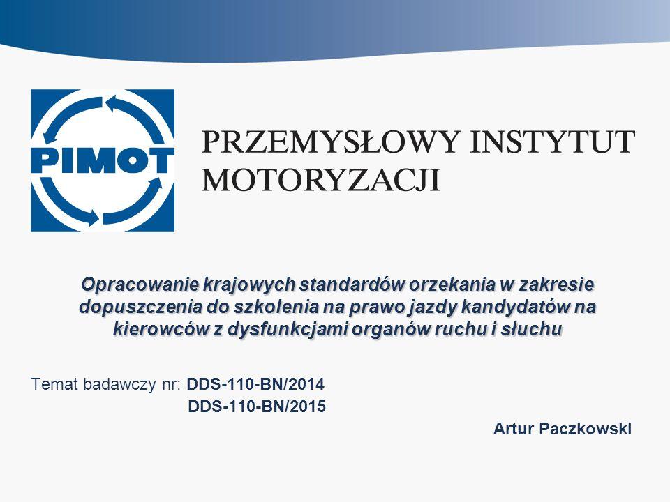Opracowanie krajowych standardów orzekania w zakresie dopuszczenia do szkolenia na prawo jazdy kandydatów na kierowców z dysfunkcjami organów ruchu i słuchu Temat badawczy nr: DDS-110-BN/2014 DDS-110-BN/2015 Artur Paczkowski