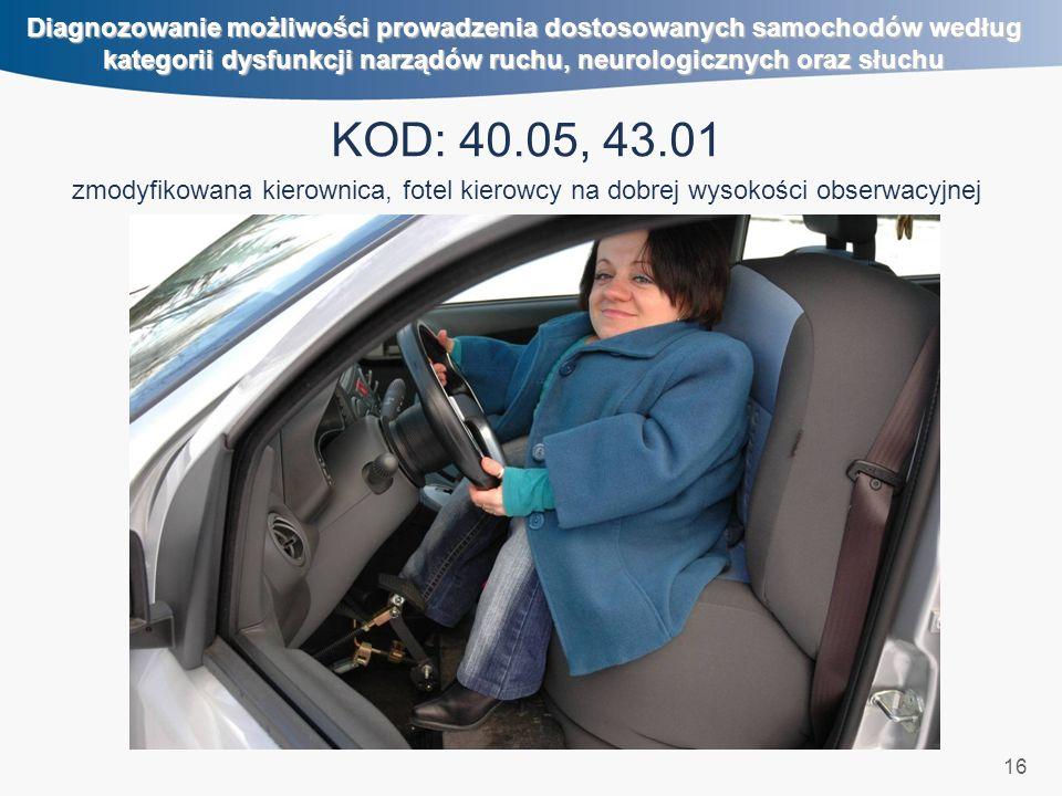 16 Diagnozowanie możliwości prowadzenia dostosowanych samochodów według kategorii dysfunkcji narządów ruchu, neurologicznych oraz słuchu KOD: 40.05, 43.01 zmodyfikowana kierownica, fotel kierowcy na dobrej wysokości obserwacyjnej