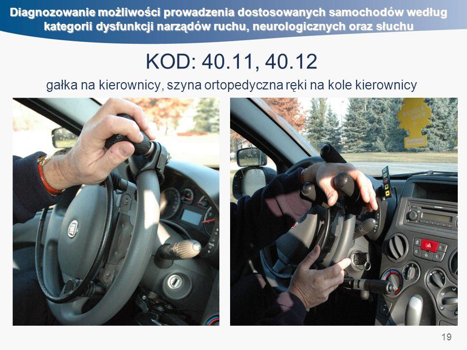19 Diagnozowanie możliwości prowadzenia dostosowanych samochodów według kategorii dysfunkcji narządów ruchu, neurologicznych oraz słuchu KOD: 40.11, 40.12 gałka na kierownicy, szyna ortopedyczna ręki na kole kierownicy