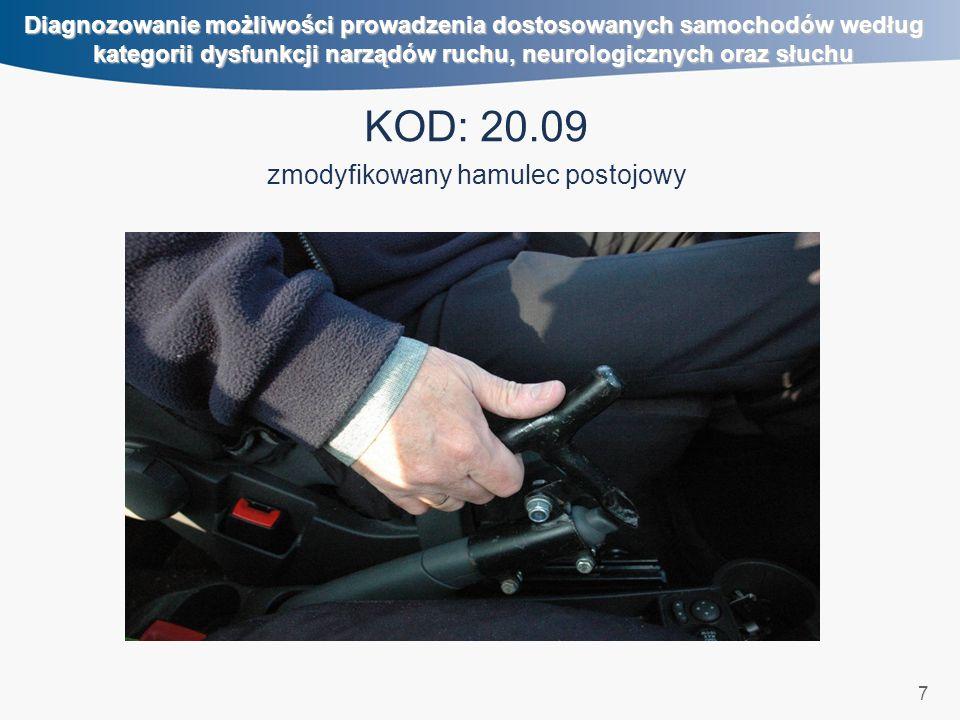 7 Diagnozowanie możliwości prowadzenia dostosowanych samochodów według kategorii dysfunkcji narządów ruchu, neurologicznych oraz słuchu KOD: 20.09 zmodyfikowany hamulec postojowy