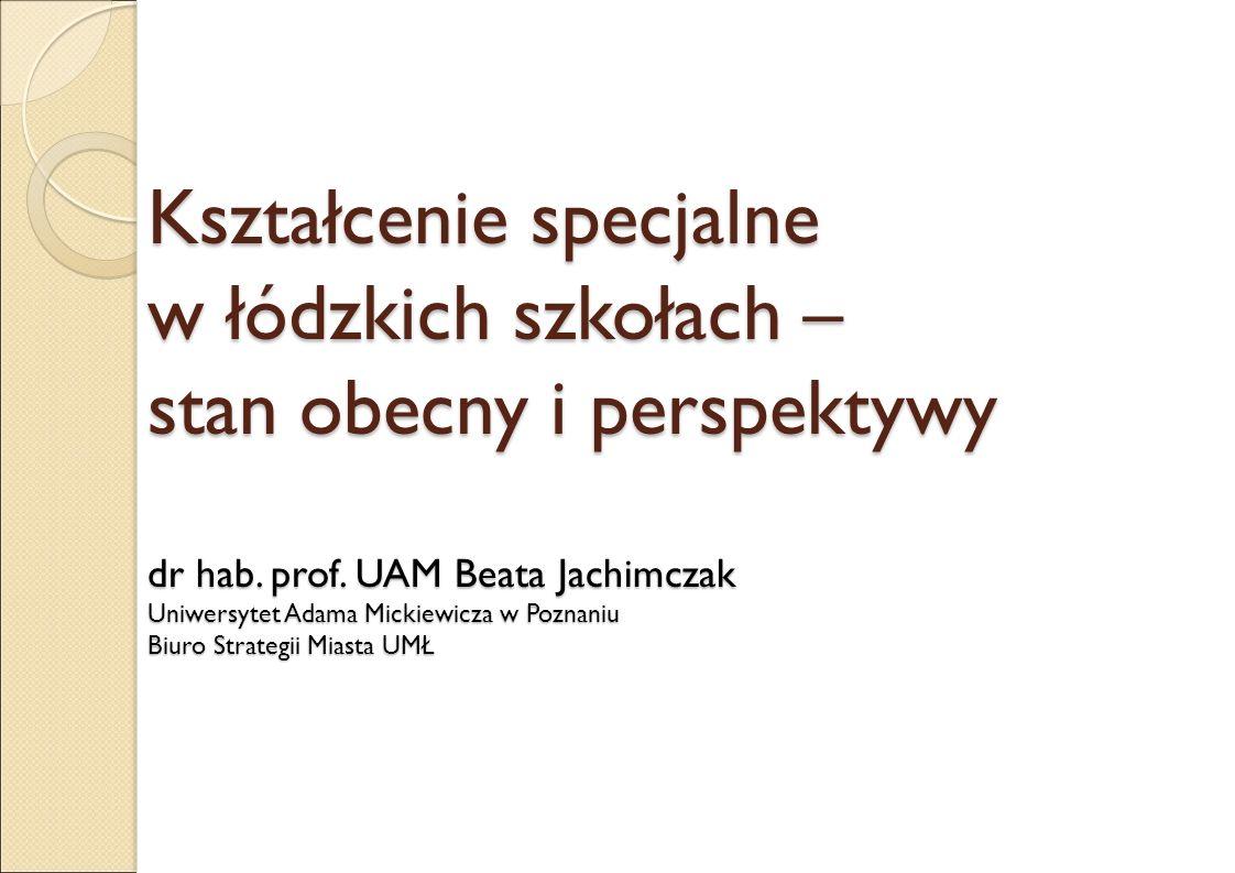 Kształcenie specjalne w łódzkich szkołach – stan obecny i perspektywy dr hab.