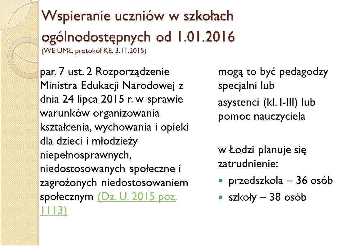 Wspieranie uczniów w szkołach ogólnodostępnych od 1.01.2016 ( WE UMŁ, protokół KE, 3.11.2015) par.