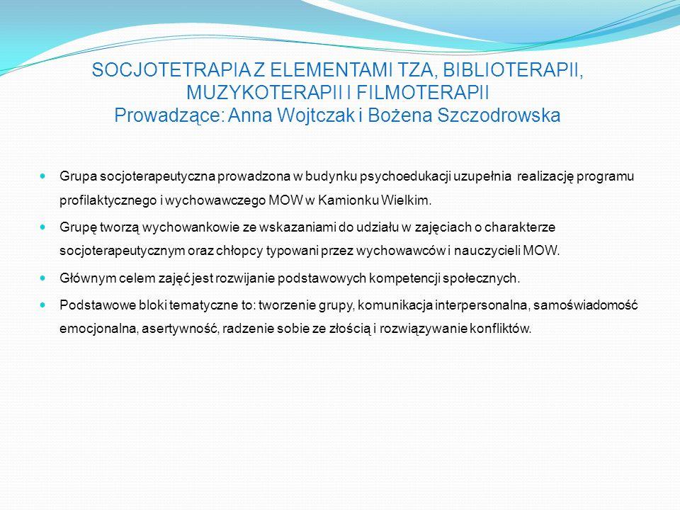 SOCJOTETRAPIA Z ELEMENTAMI TZA, BIBLIOTERAPII, MUZYKOTERAPII I FILMOTERAPII Prowadzące: Anna Wojtczak i Bożena Szczodrowska Grupa socjoterapeutyczna p