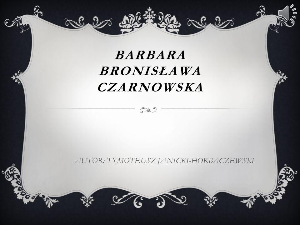 BARBARA BRONISŁAWA CZARNOWSKA AUTOR: TYMOTEUSZ JANICKI-HORBACZEWSKI