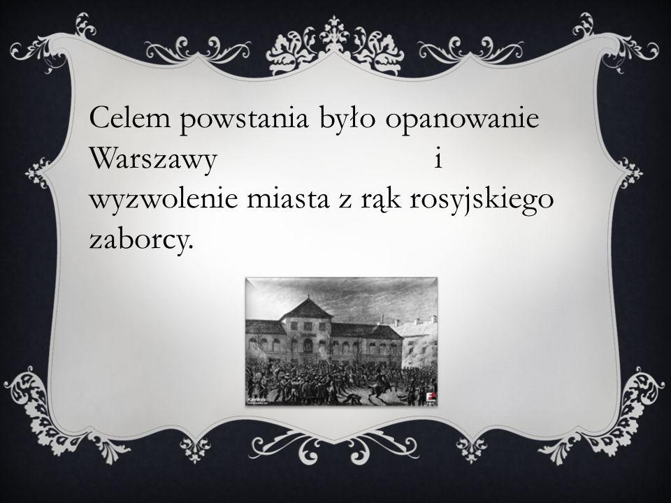 Celem powstania było opanowanie Warszawy i wyzwolenie miasta z rąk rosyjskiego zaborcy.