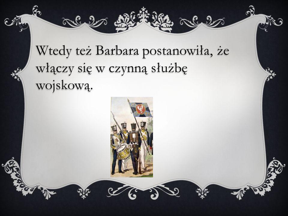 Wtedy też Barbara postanowiła, że włączy się w czynną służbę wojskową.