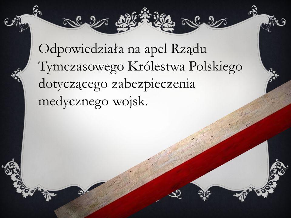 Odpowiedziała na apel Rządu Tymczasowego Królestwa Polskiego dotyczącego zabezpieczenia medycznego wojsk.