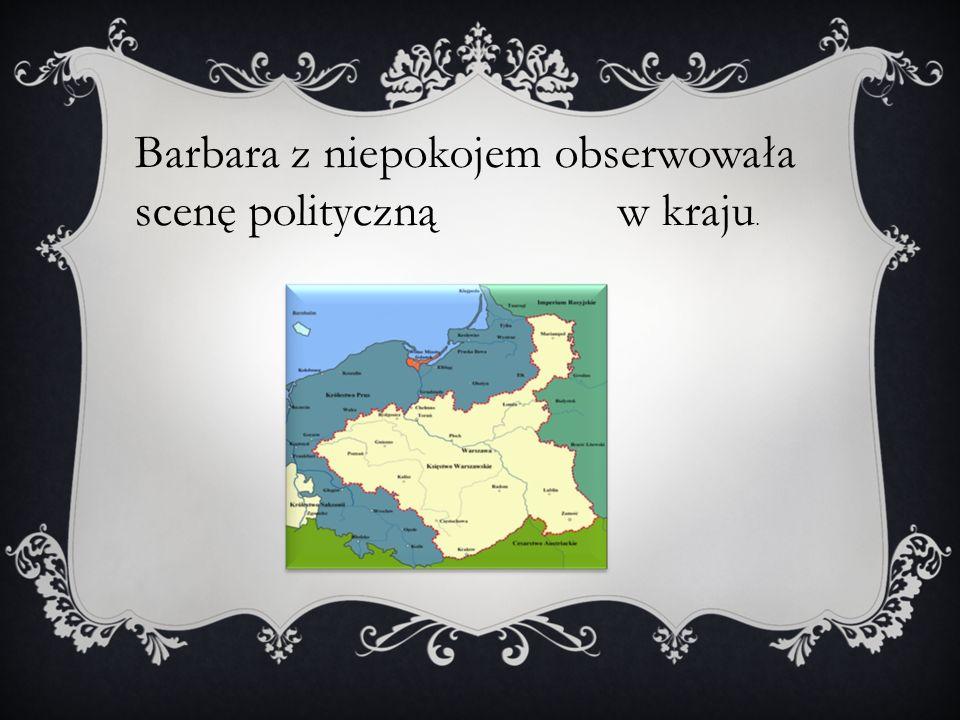 Barbara z niepokojem obserwowała scenę polityczną w kraju.