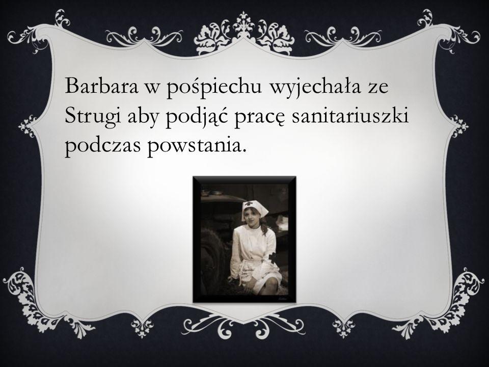 Barbara w pośpiechu wyjechała ze Strugi aby podjąć pracę sanitariuszki podczas powstania.
