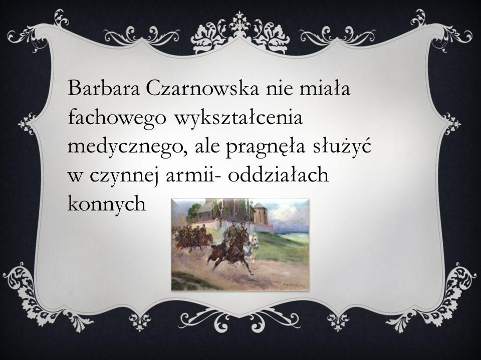 Barbara Czarnowska nie miała fachowego wykształcenia medycznego, ale pragnęła służyć w czynnej armii- oddziałach konnych