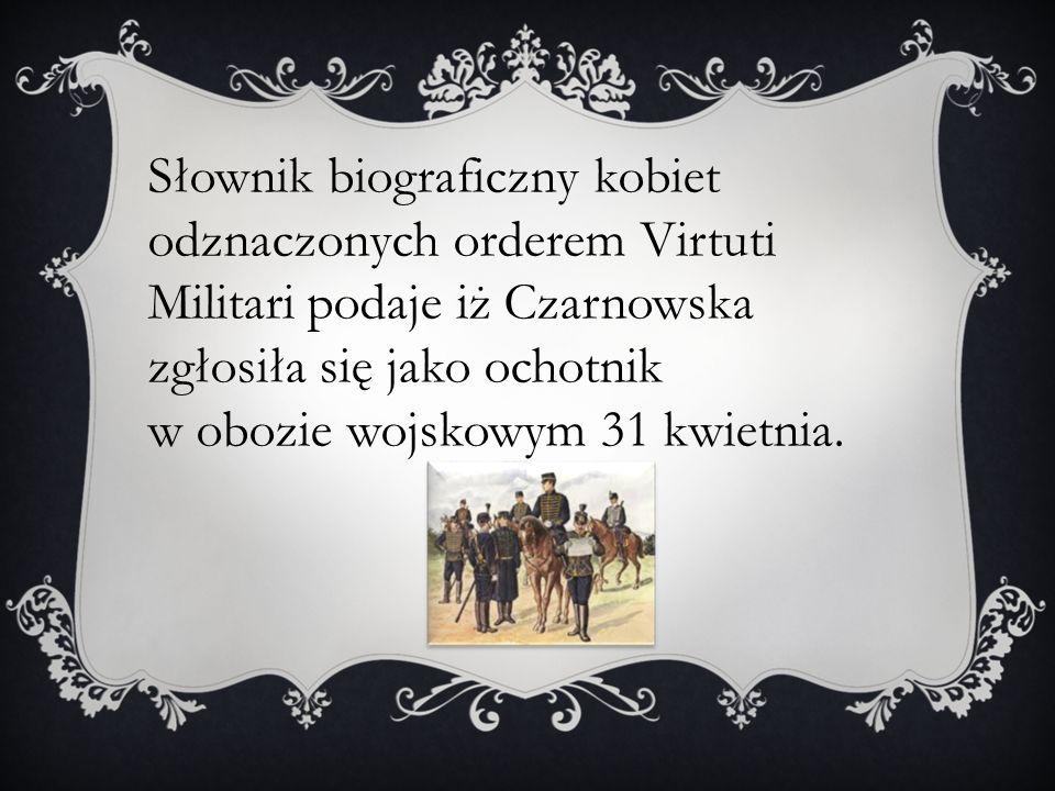 Słownik biograficzny kobiet odznaczonych orderem Virtuti Militari podaje iż Czarnowska zgłosiła się jako ochotnik w obozie wojskowym 31 kwietnia.