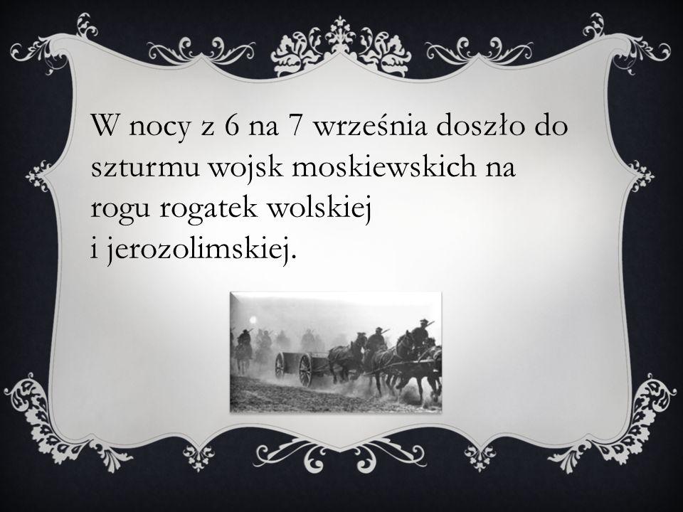 W nocy z 6 na 7 września doszło do szturmu wojsk moskiewskich na rogu rogatek wolskiej i jerozolimskiej.