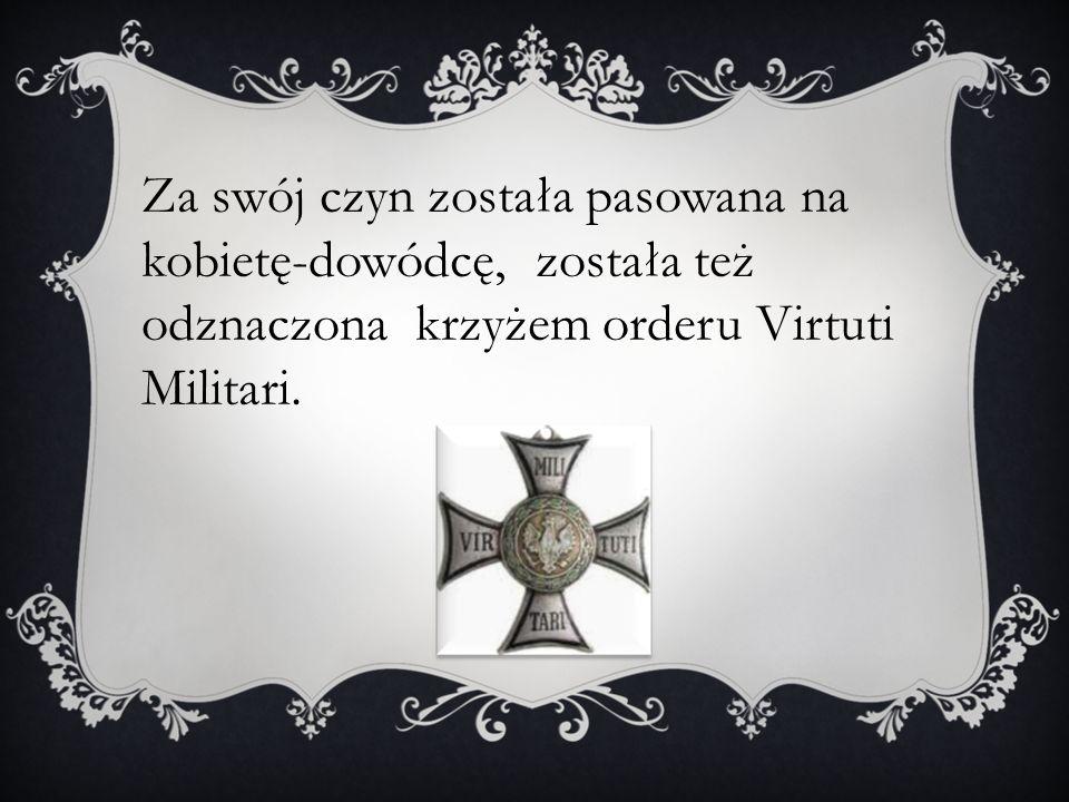 Za swój czyn została pasowana na kobietę-dowódcę, została też odznaczona krzyżem orderu Virtuti Militari.