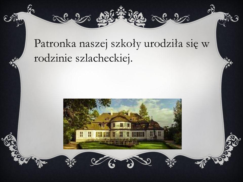 Patronka naszej szkoły urodziła się w rodzinie szlacheckiej.