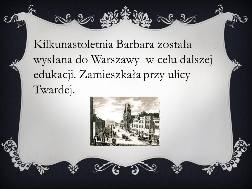 Kilkunastoletnia Barbara została wysłana do Warszawy w celu dalszej edukacji.