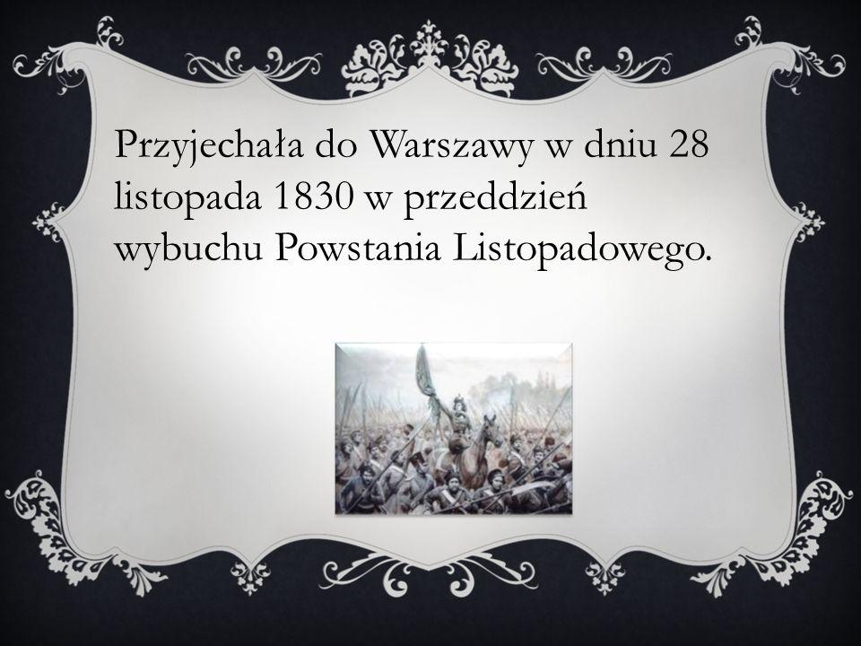 Przyjechała do Warszawy w dniu 28 listopada 1830 w przeddzień wybuchu Powstania Listopadowego.