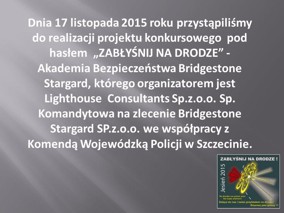 """Dnia 17 listopada 2015 roku przystąpiliśmy do realizacji projektu konkursowego pod hasłem """"ZABŁYŚNIJ NA DRODZE"""" - Akademia Bezpieczeństwa Bridgestone"""