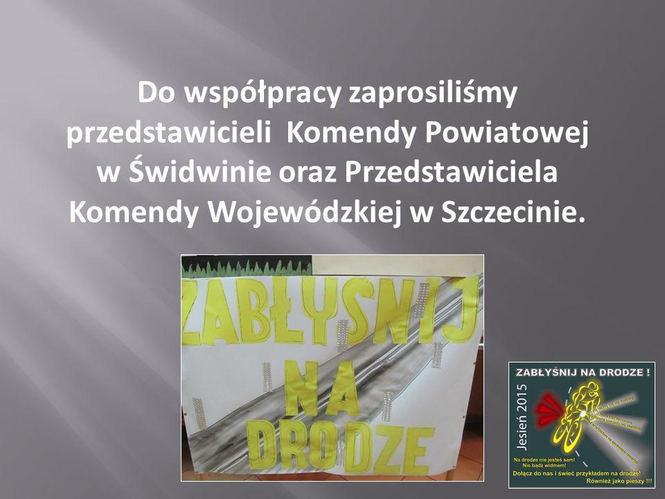 Do współpracy zaprosiliśmy przedstawicieli Komendy Powiatowej w Świdwinie oraz Przedstawiciela Komendy Wojewódzkiej w Szczecinie.