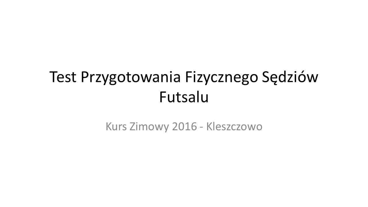 Test Przygotowania Fizycznego Sędziów Futsalu Kurs Zimowy 2016 - Kleszczowo