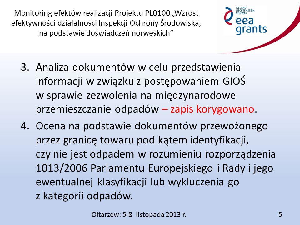 """Monitoring efektów realizacji Projektu PL0100 """"Wzrost efektywności działalności Inspekcji Ochrony Środowiska, na podstawie doświadczeń norweskich 3.Analiza dokumentów w celu przedstawienia informacji w związku z postępowaniem GIOŚ w sprawie zezwolenia na międzynarodowe przemieszczanie odpadów – zapis korygowano."""