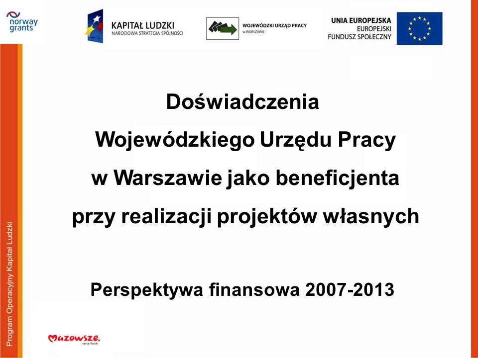 Doświadczenia Wojewódzkiego Urzędu Pracy w Warszawie jako beneficjenta przy realizacji projektów własnych Perspektywa finansowa 2007-2013