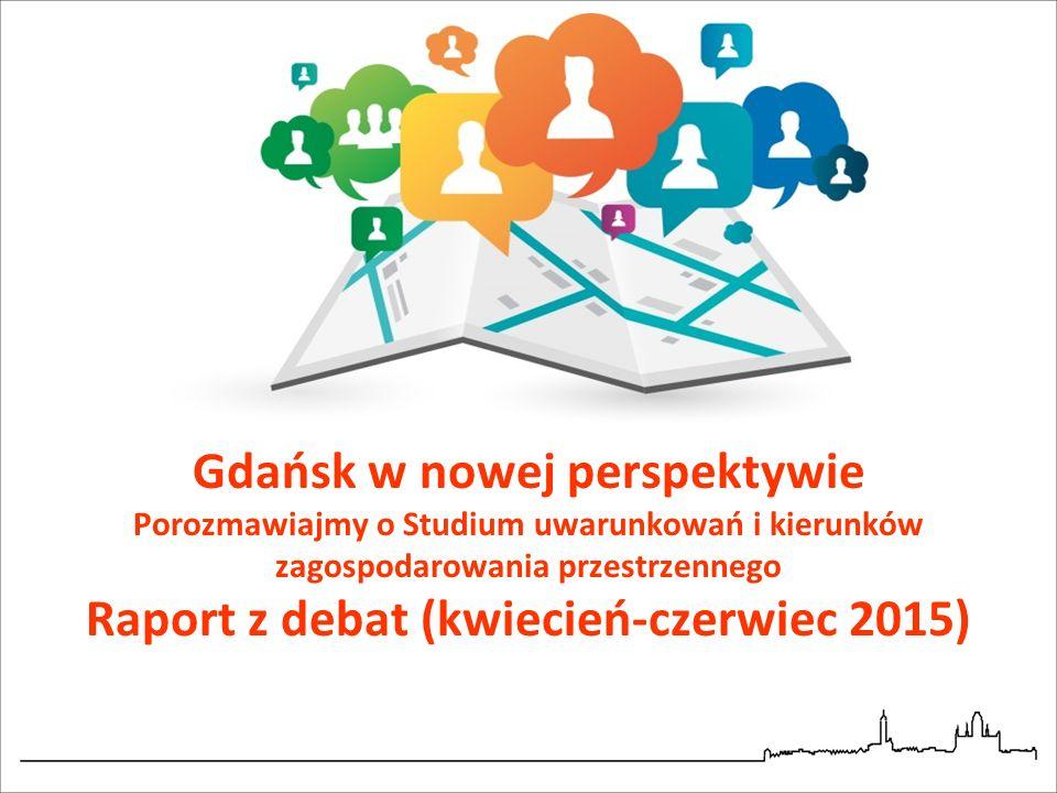 Gdańsk w nowej perspektywie Porozmawiajmy o Studium uwarunkowań i kierunków zagospodarowania przestrzennego Raport z debat (kwiecień-czerwiec 2015)