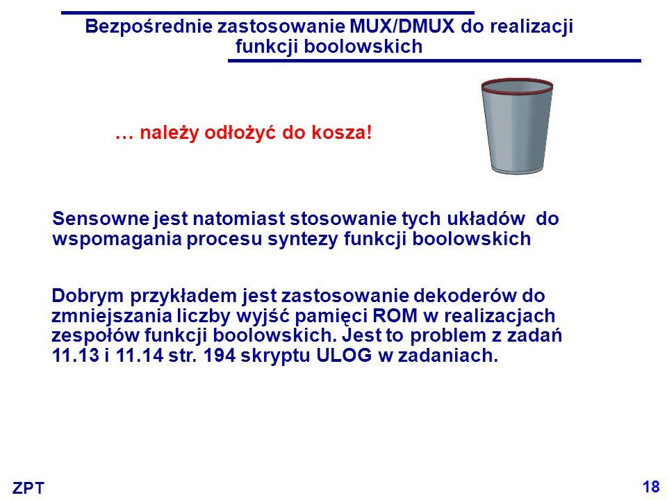 ZPT 18 Bezpośrednie zastosowanie MUX/DMUX do realizacji funkcji boolowskich … należy odłożyć do kosza.